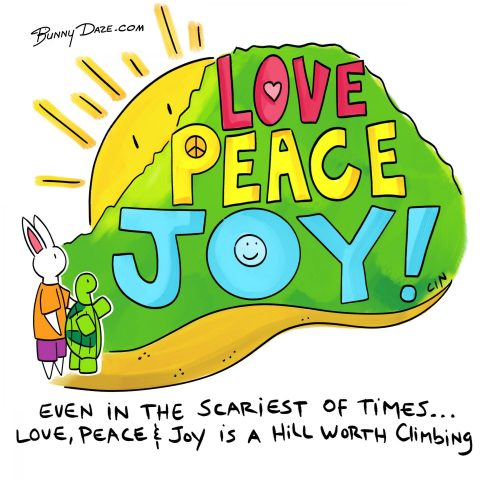 Even in the scariest of times…Love, Peace and Joy is a hill worth climbing