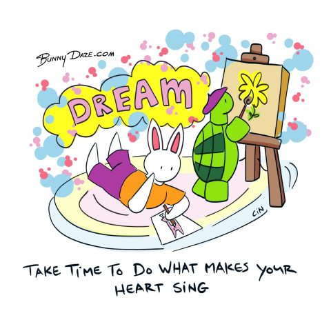 Take time to do what makes your heart sing