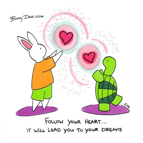 Follow your heart … it will lead you to your dreams