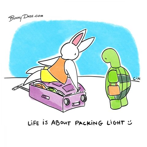 Life is about packing light ;)