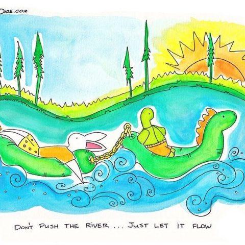 Don't Push the River…Just Let it Flow