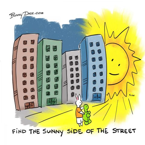 Find the sunny side of the street :)