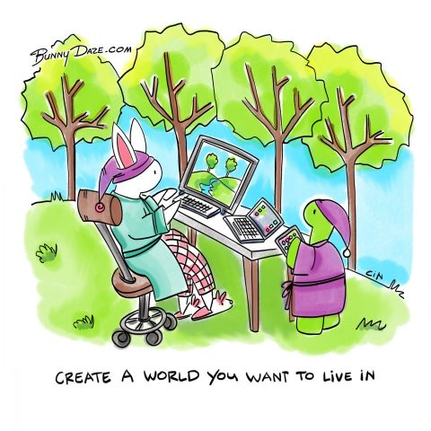 Create a world you want to live in